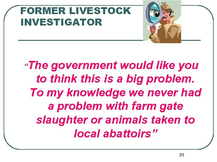 """FORMER LIVESTOCK INVESTIGATOR """"The government would like you to think this is a big"""