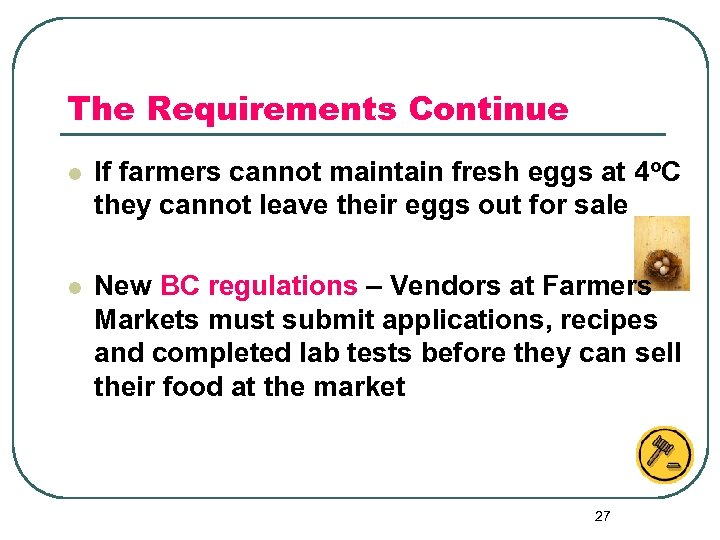 The Requirements Continue l If farmers cannot maintain fresh eggs at 4 o. C