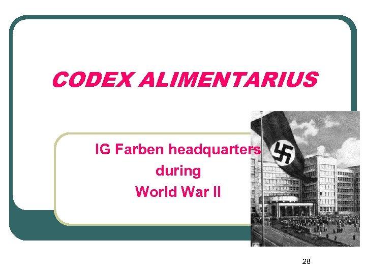 CODEX ALIMENTARIUS IG Farben headquarters during World War II 28