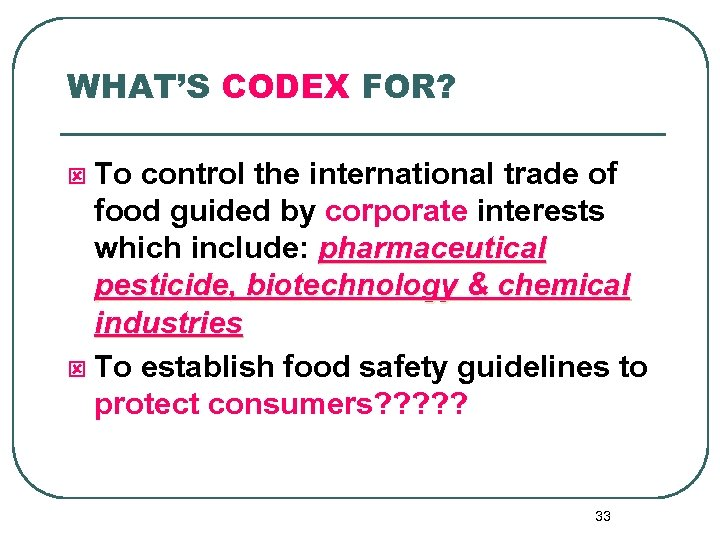 WHAT'S CODEX FOR? To control the international trade of food guided by corporate interests