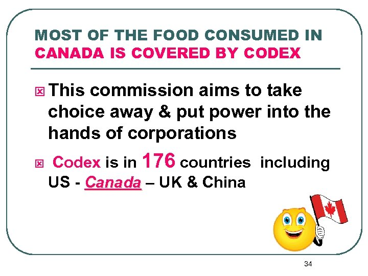 MOST OF THE FOOD CONSUMED IN CANADA IS COVERED BY CODEX ý This commission
