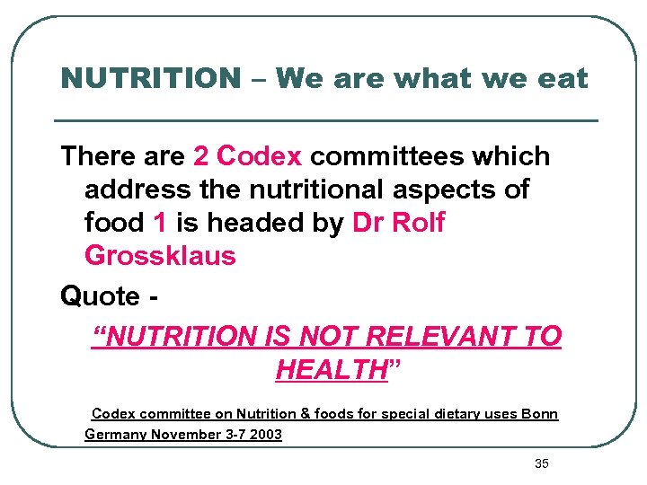 NUTRITION – We are what we eat There are 2 Codex committees which address