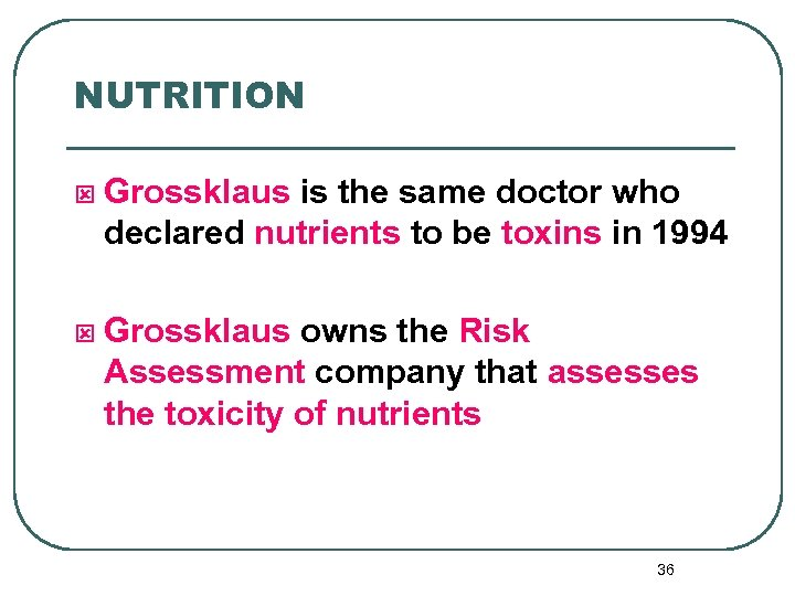 NUTRITION ý Grossklaus is the same doctor who declared nutrients to be toxins in