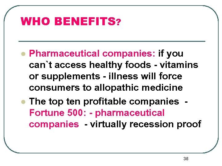 WHO BENEFITS? l l Pharmaceutical companies: if you can`t access healthy foods - vitamins