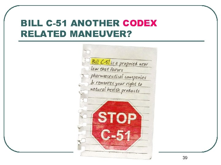 BILL C-51 ANOTHER CODEX RELATED MANEUVER? 39
