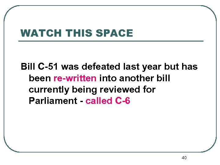 WATCH THIS SPACE Bill C-51 was defeated last year but has been re-written into