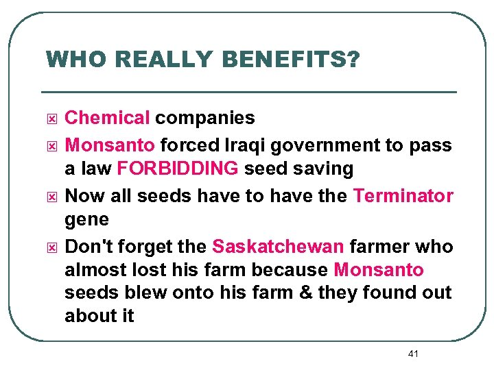 WHO REALLY BENEFITS? ý ý Chemical companies Monsanto forced Iraqi government to pass a