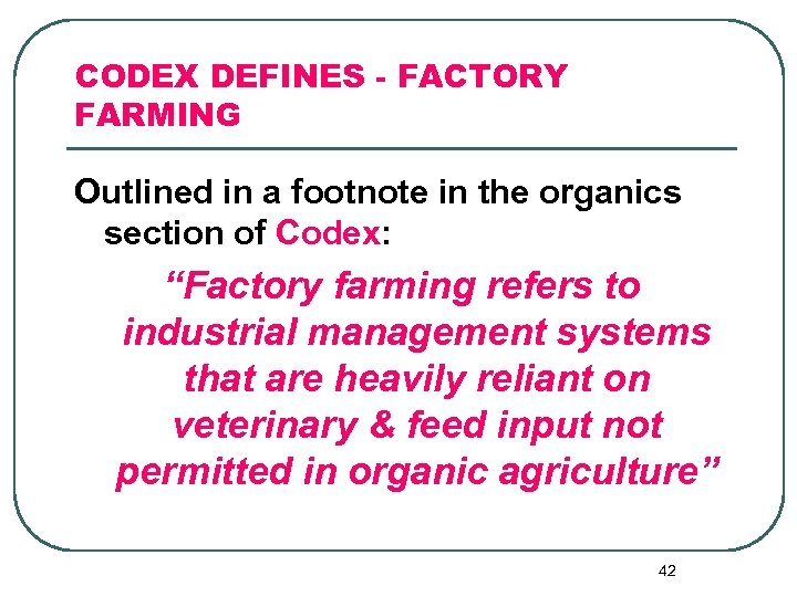 CODEX DEFINES - FACTORY FARMING Outlined in a footnote in the organics section of