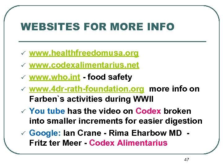 WEBSITES FOR MORE INFO ü ü ü www. healthfreedomusa. org www. codexalimentarius. net www.