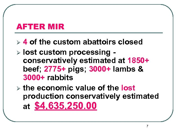 AFTER MIR 4 of the custom abattoirs closed Ø lost custom processing conservatively estimated