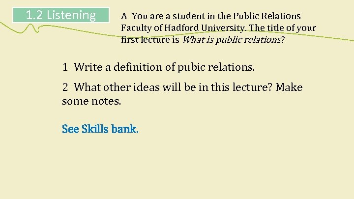 1. 2 Listening A You are a student in the Public Relations Faculty of