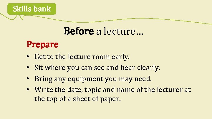 Skills bank Before a lecture… Prepare • • Get to the lecture room early.