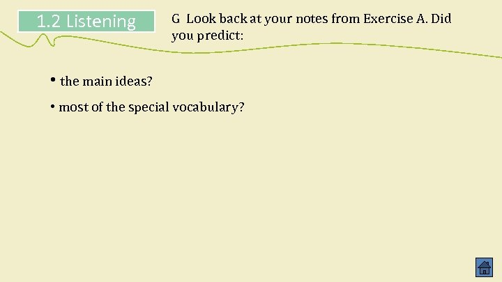 1. 2 Listening G Look back at your notes from Exercise A. Did you
