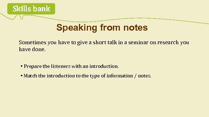Skills bank Speaking from notes Sometimes you have to give a short talk in