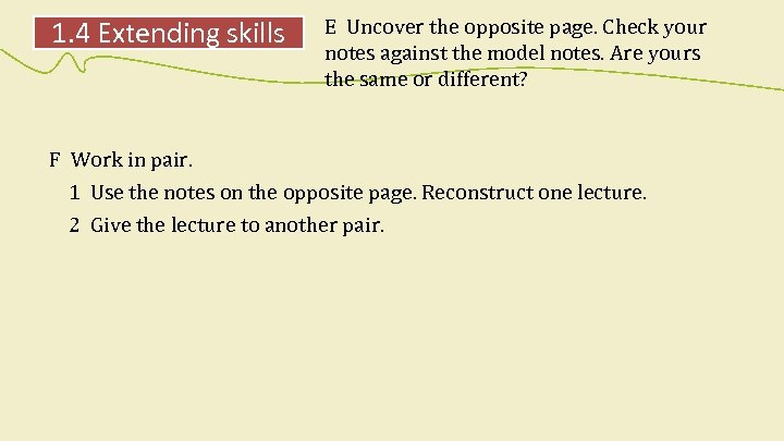 1. 4 Extending skills E Uncover the opposite page. Check your notes against the