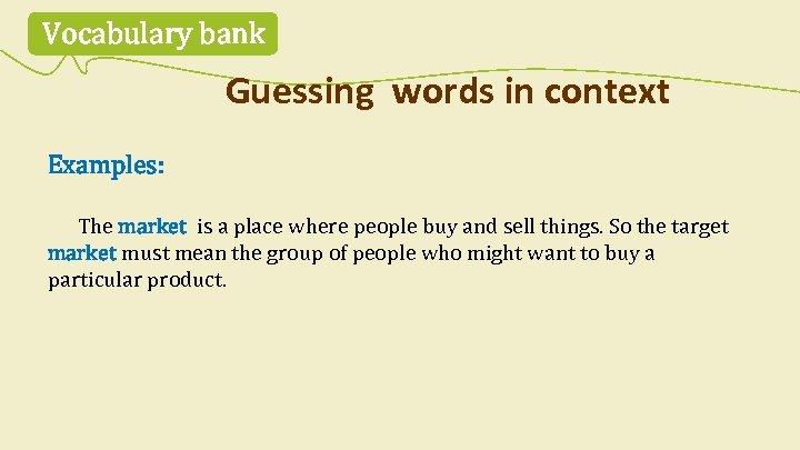 Vocabulary bank Guessing words in context Examples: The market is a place where people