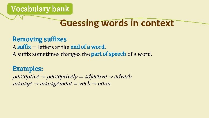 Vocabulary bank Guessing words in context Removing suffixes A suffix = letters at the