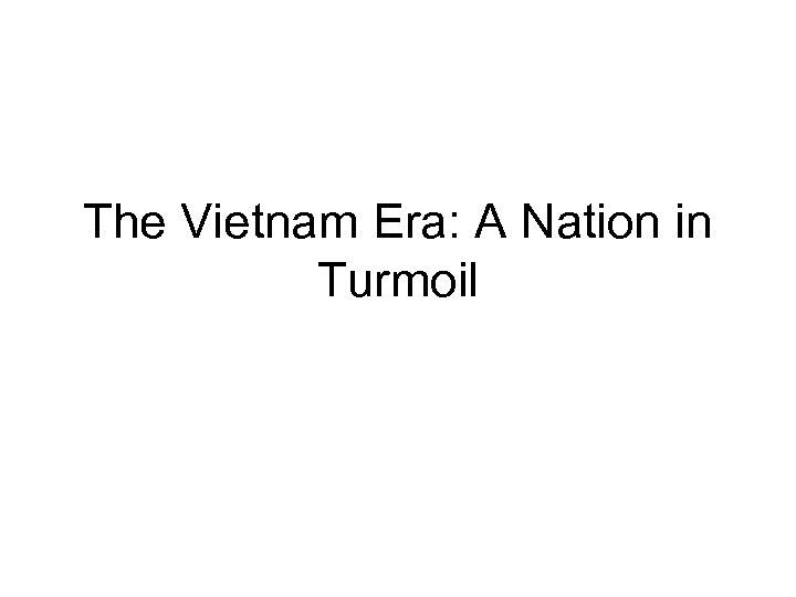 The Vietnam Era: A Nation in Turmoil