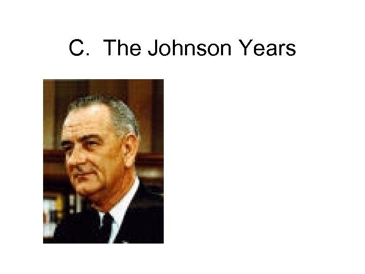 C. The Johnson Years
