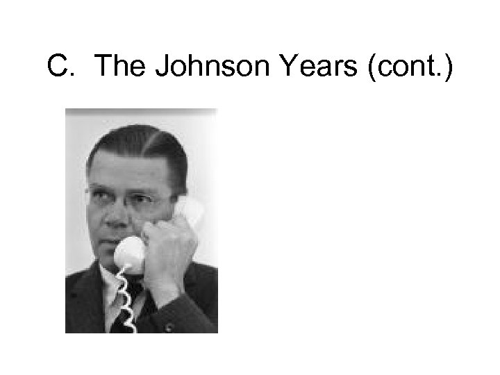 C. The Johnson Years (cont. )