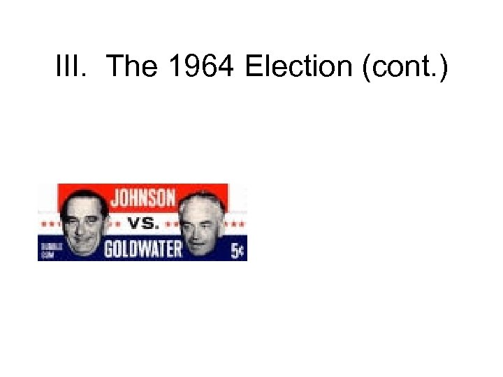 III. The 1964 Election (cont. )