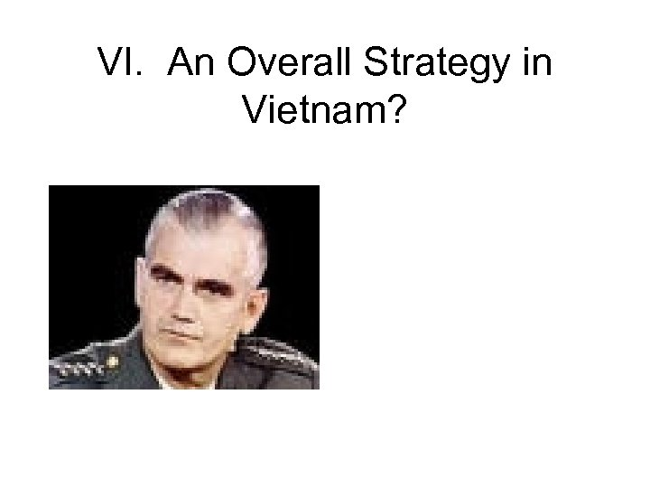 VI. An Overall Strategy in Vietnam?