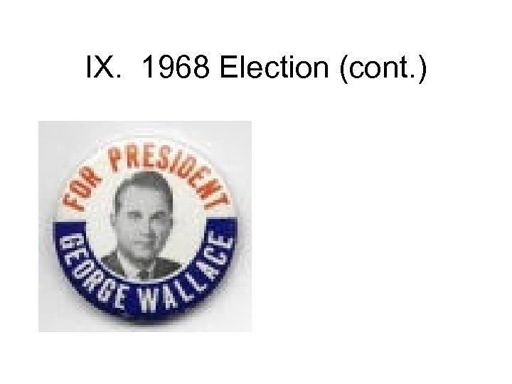 IX. 1968 Election (cont. )