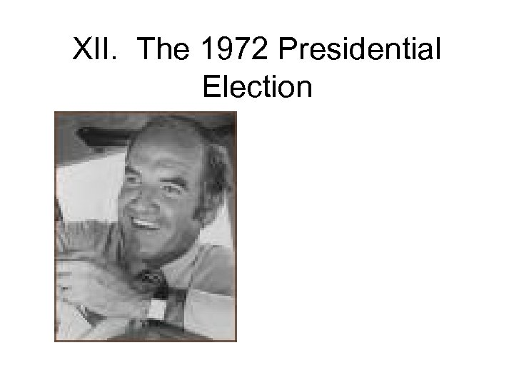 XII. The 1972 Presidential Election