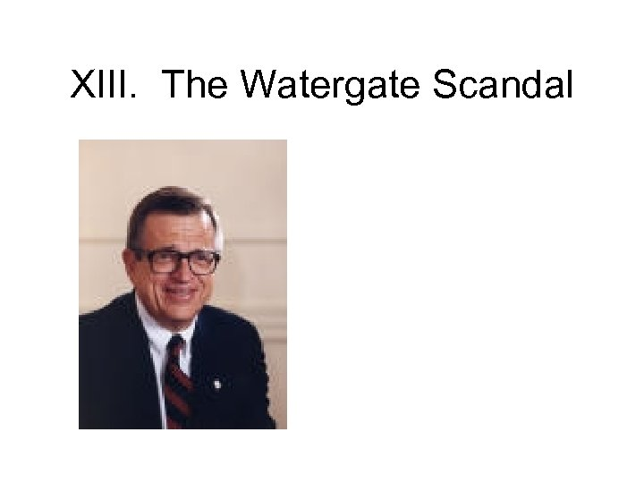 XIII. The Watergate Scandal