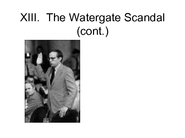 XIII. The Watergate Scandal (cont. )