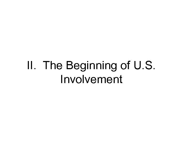 II. The Beginning of U. S. Involvement