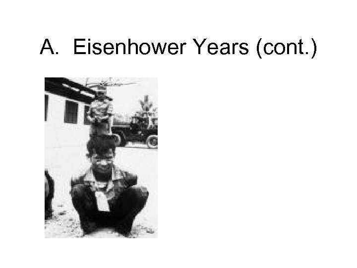 A. Eisenhower Years (cont. )