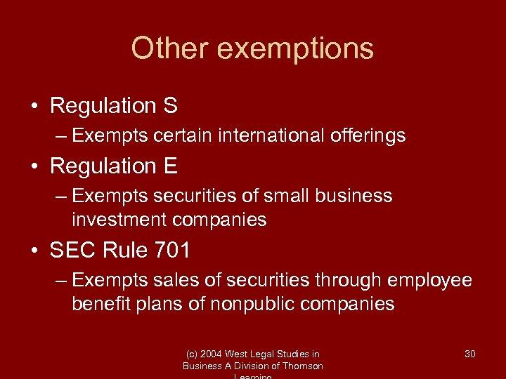 Other exemptions • Regulation S – Exempts certain international offerings • Regulation E –