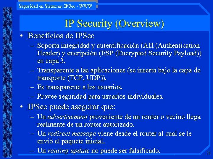 Seguridad en Sistemas: IPSec - WWW IP Security (Overview) • Beneficios de IPSec –