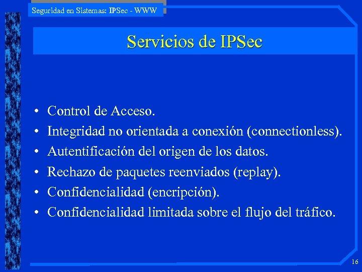 Seguridad en Sistemas: IPSec - WWW Servicios de IPSec • • • Control de