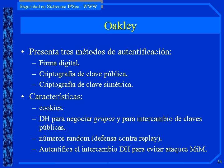 Seguridad en Sistemas: IPSec - WWW Oakley • Presenta tres métodos de autentificación: –