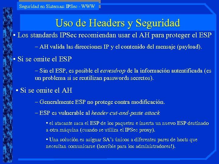 Seguridad en Sistemas: IPSec - WWW Uso de Headers y Seguridad • Los standards