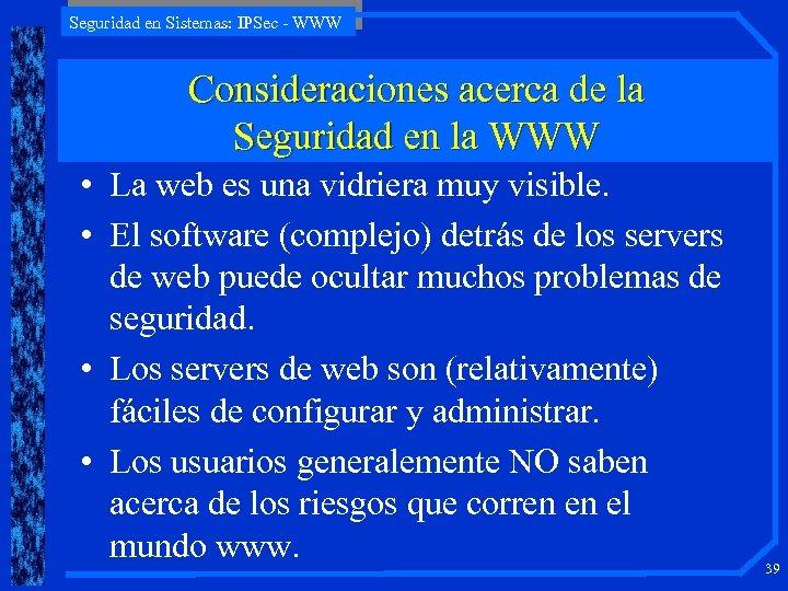 Seguridad en Sistemas: IPSec - WWW Consideraciones acerca de la Seguridad en la WWW