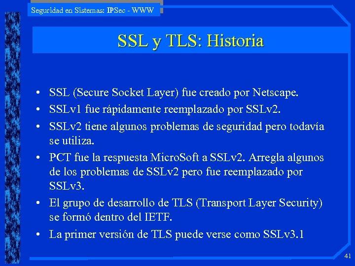 Seguridad en Sistemas: IPSec - WWW SSL y TLS: Historia • SSL (Secure Socket