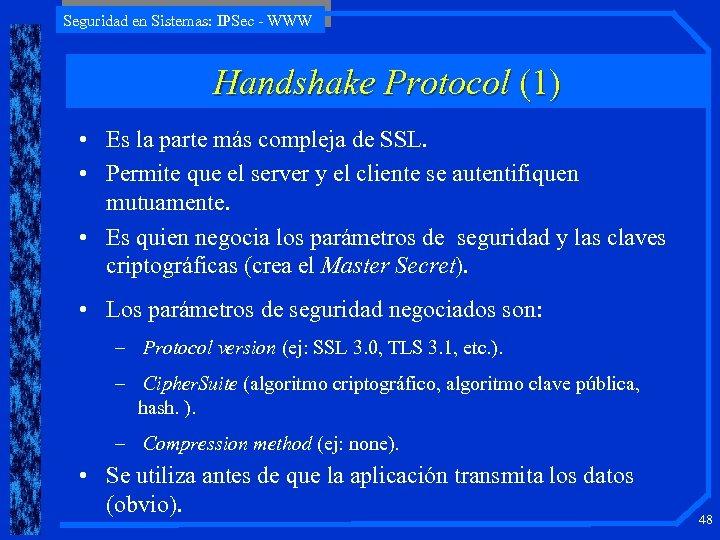 Seguridad en Sistemas: IPSec - WWW Handshake Protocol (1) • Es la parte más