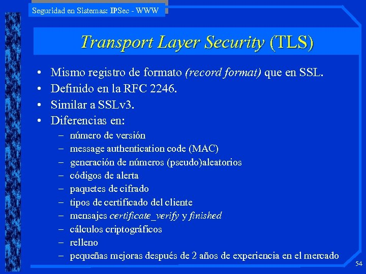 Seguridad en Sistemas: IPSec - WWW Transport Layer Security (TLS) • • Mismo registro