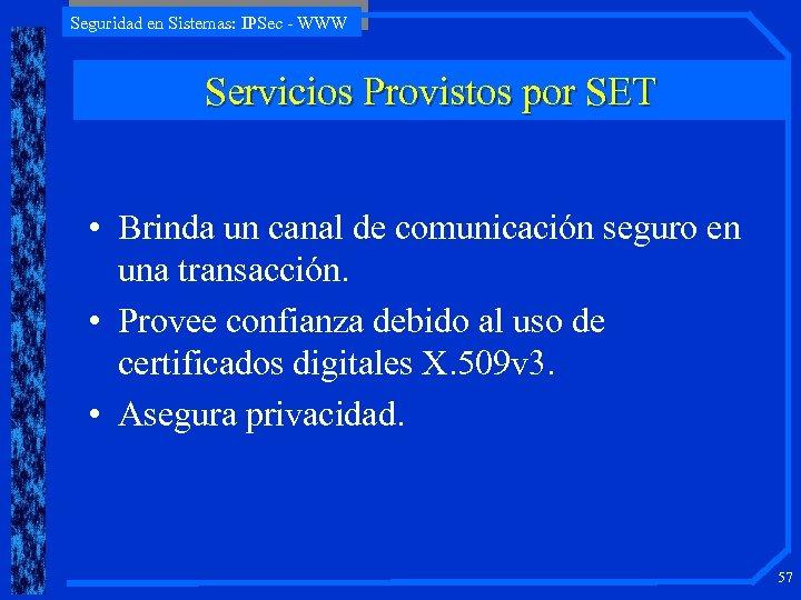 Seguridad en Sistemas: IPSec - WWW Servicios Provistos por SET • Brinda un canal