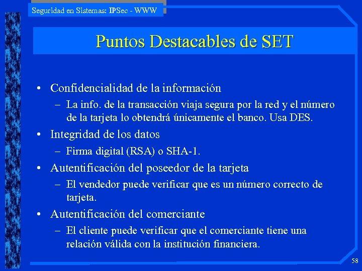 Seguridad en Sistemas: IPSec - WWW Puntos Destacables de SET • Confidencialidad de la