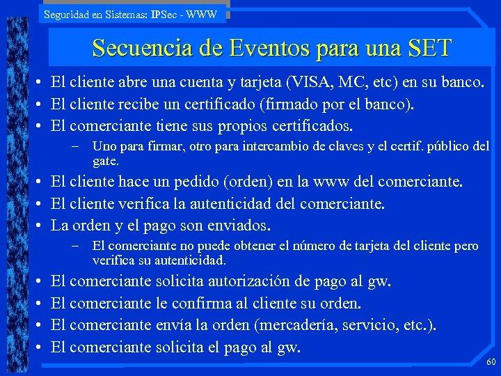 Seguridad en Sistemas: IPSec - WWW Secuencia de Eventos para una SET • El