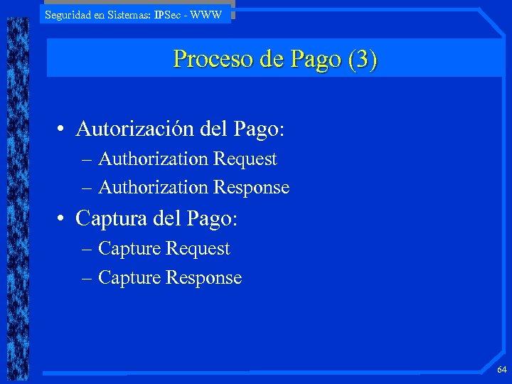 Seguridad en Sistemas: IPSec - WWW Proceso de Pago (3) • Autorización del Pago: