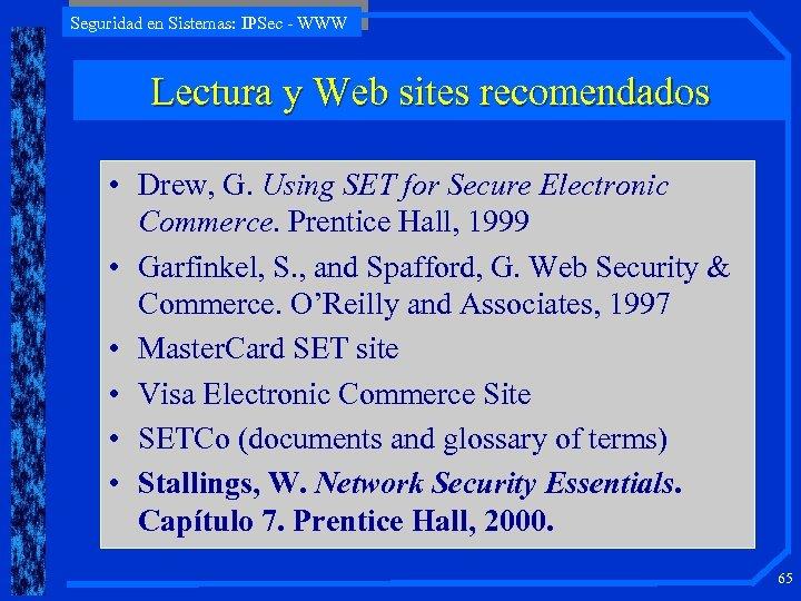 Seguridad en Sistemas: IPSec - WWW Lectura y Web sites recomendados • Drew, G.