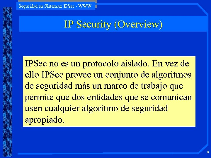 Seguridad en Sistemas: IPSec - WWW IP Security (Overview) IPSec no es un protocolo