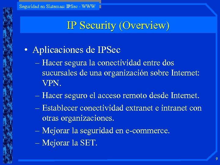 Seguridad en Sistemas: IPSec - WWW IP Security (Overview) • Aplicaciones de IPSec –