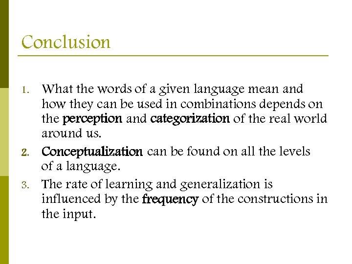 Conclusion 1. 2. 3. What the words of a given language mean and how