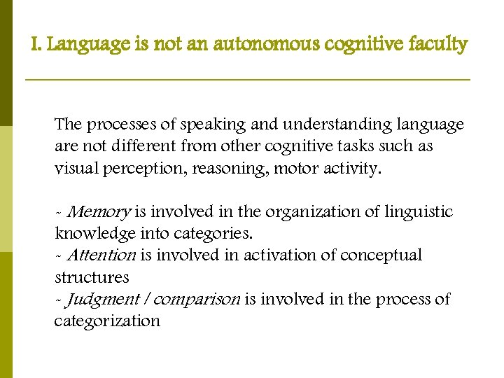 I. Language is not an autonomous cognitive faculty The processes of speaking and understanding